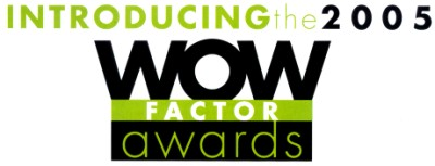 Introducing the 2005 WOW Factor Awards